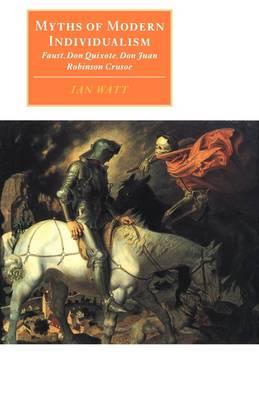 Canto original series: Myths of Modern Individualism: Faust, Don Quixote, Don Juan, Robinson Crusoe (Paperback)
