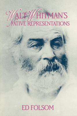 Walt Whitman's Native Representations - Cambridge Studies in American Literature and Culture 80 (Paperback)