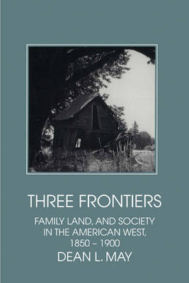 Three Frontiers: Family, Land, and Society in the American West, 1850-1900 - Interdisciplinary Perspectives on Modern History (Paperback)
