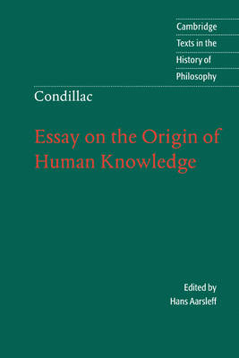 Cambridge Texts in the History of Philosophy: Condillac: Essay on the Origin of Human Knowledge (Paperback)