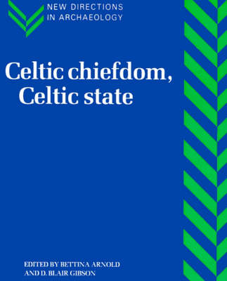 Celtic Chiefdom, Celtic State: The Evolution of Complex Social Systems in Prehistoric Europe - New Directions in Archaeology (Paperback)