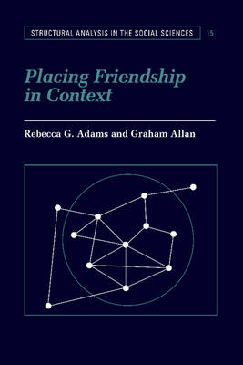 Placing Friendship in Context - Structural Analysis in the Social Sciences 15 (Paperback)