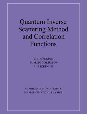 Cambridge Monographs on Mathematical Physics: Quantum Inverse Scattering Method and Correlation Functions (Paperback)
