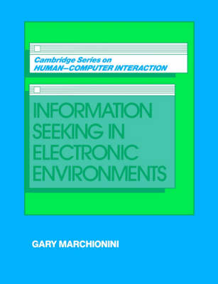 Information Seeking in Electronic Environments - Cambridge Series on Human-Computer Interaction 9 (Paperback)