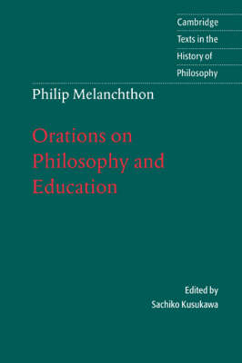 Melanchthon: Orations on Philosophy and Education - Cambridge Texts in the History of Philosophy (Paperback)