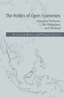 Cambridge Asia-Pacific Studies: The Politics of Open Economies: Indonesia, Malaysia, the Philippines, and Thailand (Paperback)
