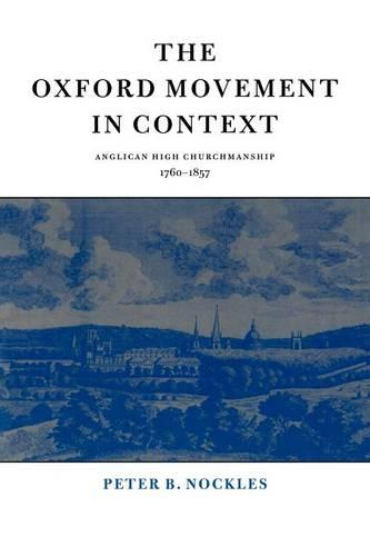 The Oxford Movement in Context: Anglican High Churchmanship, 1760-1857 (Paperback)