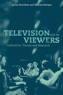 Television and its Viewers: Cultivation Theory and Research (Paperback)