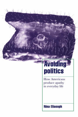Avoiding Politics: How Americans Produce Apathy in Everyday Life - Cambridge Cultural Social Studies (Paperback)