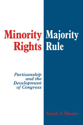Minority Rights, Majority Rule: Partisanship and the Development of Congress (Paperback)