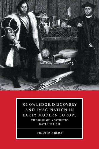 Knowledge, Discovery and Imagination in Early Modern Europe: The Rise of Aesthetic Rationalism - Cambridge Studies in Renaissance Literature and Culture 15 (Paperback)