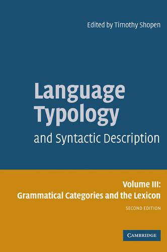 Language Typology and Syntactic Description: Volume 3, Grammatical Categories and the Lexicon: Language Typology and Syntactic Description: Volume 3, Grammatical Categories and the Lexicon Grammatical Categories and the Lexicon v. 3 (Paperback)