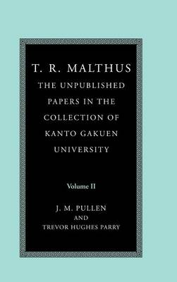 T. R. Malthus 2 Volume Set T. R. Malthus: The Unpublished Papers in the Collection of Kanto Gakuen University: Volume 2 (Hardback)