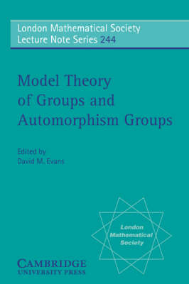 London Mathematical Society Lecture Note Series: Model Theory of Groups and Automorphism Groups Series Number 244 (Paperback)