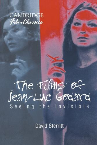 The Films of Jean-Luc Godard: Seeing the Invisible - Cambridge Film Classics (Paperback)