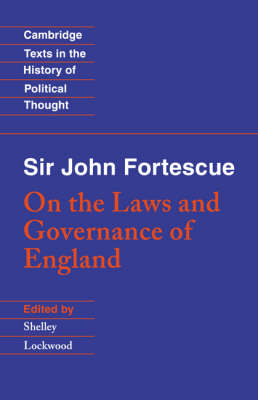Sir John Fortescue: On the Laws and Governance of England - Cambridge Texts in the History of Political Thought (Paperback)