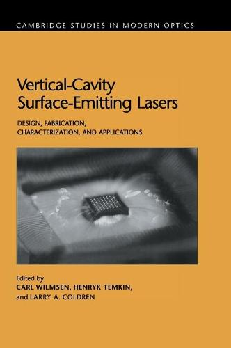 Cambridge Studies in Modern Optics: Vertical-Cavity Surface-Emitting Lasers: Design, Fabrication, Characterization, and Applications Series Number 24 (Hardback)