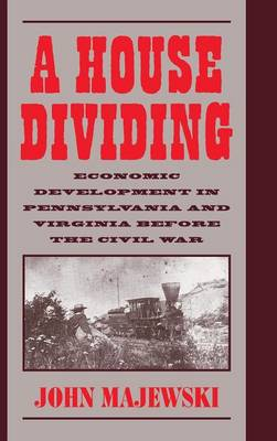 A House Dividing: Economic Development in Pennsylvania and Virginia before the Civil War - Studies in Economic History and Policy (Hardback)