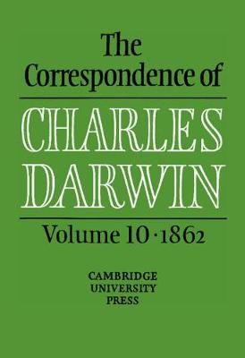 The The Correspondence of Charles Darwin: Volume 10, 1862: The Correspondence of Charles Darwin: Volume 10, 1862 1862 v. 10 - The Correspondence of Charles Darwin (Hardback)