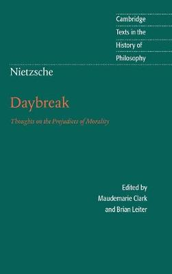 Nietzsche: Daybreak: Thoughts on the Prejudices of Morality - Cambridge Texts in the History of Philosophy (Hardback)