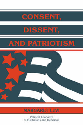 Consent, Dissent, and Patriotism - Political Economy of Institutions and Decisions (Hardback)