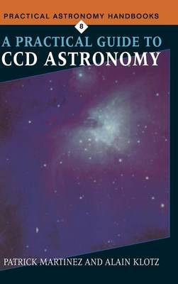 Practical Astronomy Handbooks: A Practical Guide to CCD Astronomy Series Number 8 (Hardback)