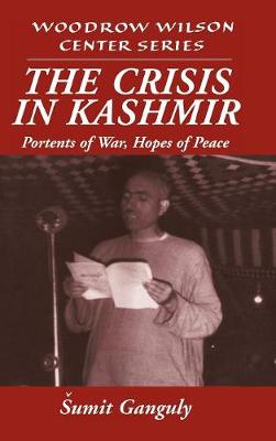 The Crisis in Kashmir: Portents of War, Hopes of Peace - Woodrow Wilson Center Press (Hardback)