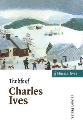The Life of Charles Ives - Musical Lives (Hardback)