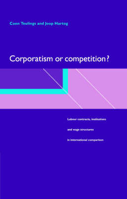 Corporatism or Competition?: Labour Contracts, Institutions and Wage Structures in International Comparison (Hardback)