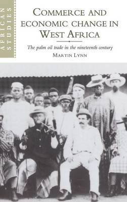 Commerce and Economic Change in West Africa: The Palm Oil Trade in the Nineteenth Century - African Studies 93 (Hardback)