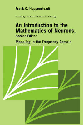 An Introduction to the Mathematics of Neurons: Modeling in the Frequency Domain - Cambridge Studies in Mathematical Biology 6 (Hardback)