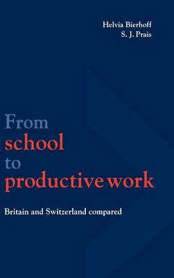 From School to Productive Work: Britain and Switzerland Compared - National Institute of Economic and Social Research Economic and Social Studies 37 (Hardback)