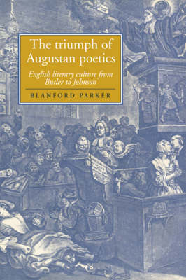 Cambridge Studies in Eighteenth-Century English Literature and Thought: The Triumph of Augustan Poetics: English Literary Culture from Butler to Johnson Series Number 36 (Hardback)
