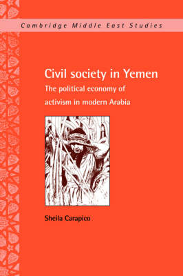 Civil Society in Yemen: The Political Economy of Activism in Modern Arabia - Cambridge Middle East Studies (Hardback)