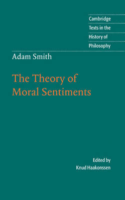 Adam Smith: The Theory of Moral Sentiments - Cambridge Texts in the History of Philosophy (Hardback)