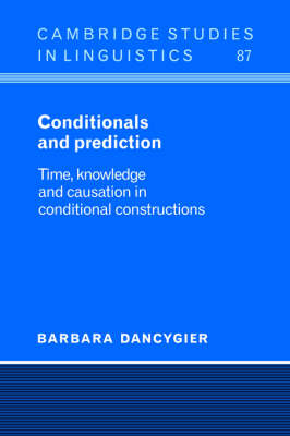 Conditionals and Prediction: Time, Knowledge and Causation in Conditional Constructions - Cambridge Studies in Linguistics 87 (Hardback)
