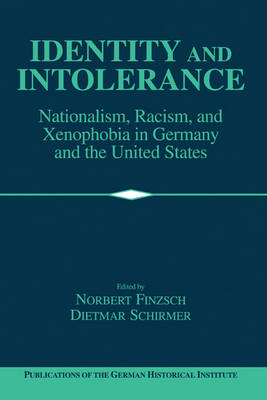 Publications of the German Historical Institute: Identity and Intolerance: Nationalism, Racism, and Xenophobia in Germany and the United States (Hardback)