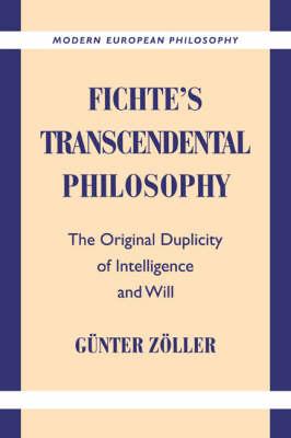 Fichte's Transcendental Philosophy: The Original Duplicity of Intelligence and Will - Modern European Philosophy (Hardback)