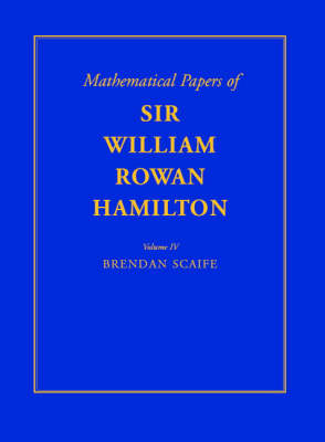 Mathematical Papers of Sir William Rowan Hamilton: Volume 4, Geometry, Analysis, Astronomy, Probability and Finite Differences, Miscellaneous: The Mathematical Papers of Sir William Rowan Hamilton: Volume 4, Geometry, Analysis, Astronomy, Probability and Finite Differences, Miscellaneous Geometry, Analysis, Astronomy, Probability and Finite Differences, Miscellaneous v. 4 (Hardback)