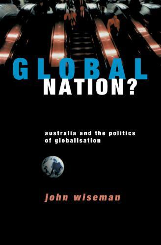 Global Nation?: Australia and the Politics of Globalisation (Hardback)