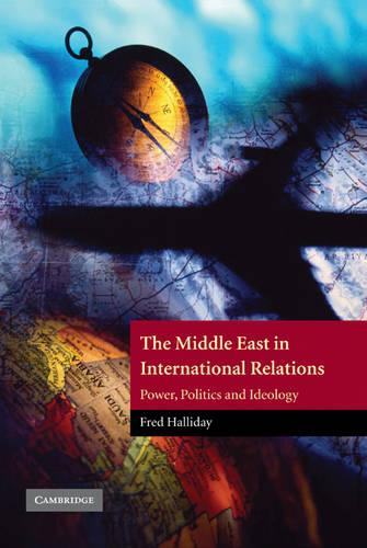The Middle East in International Relations: Power, Politics and Ideology - The Contemporary Middle East 4 (Hardback)