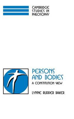 Persons and Bodies: A Constitution View - Cambridge Studies in Philosophy (Hardback)