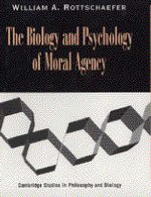 The Biology and Psychology of Moral Agency - Cambridge Studies in Philosophy and Biology (Hardback)