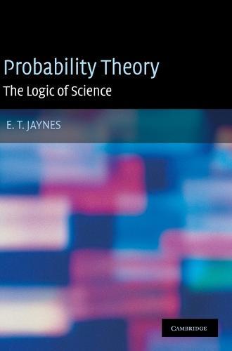 Probability Theory: The Logic of Science (Hardback)
