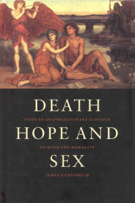 Death, Hope and Sex: Steps to an Evolutionary Ecology of Mind and Morality (Hardback)