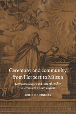 Ceremony and Community from Herbert to Milton: Literature, Religion and Cultural Conflict in Seventeenth-Century England (Hardback)