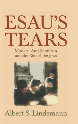 Esau's Tears: Modern Anti-Semitism and the Rise of the Jews (Hardback)