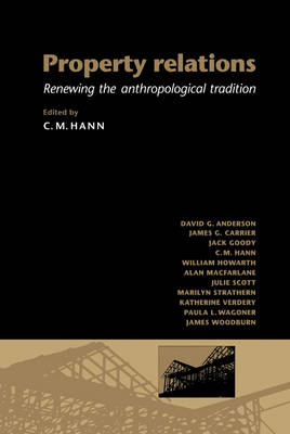 Property Relations: Renewing the Anthropological Tradition (Hardback)
