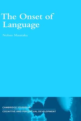The Onset of Language - Cambridge Studies in Cognitive & Perceptual Development 9 (Hardback)