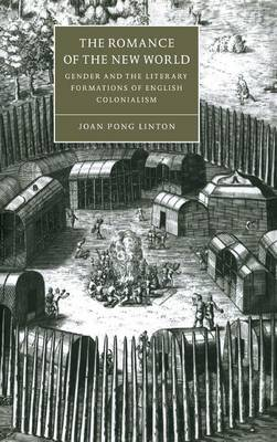 The Romance of the New World: Gender and the Literary Formations of English Colonialism - Cambridge Studies in Renaissance Literature and Culture 27 (Hardback)